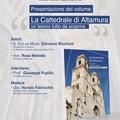 """Presentazione del volume  """"La Cattedrale di Altamura un tesoro tutto da scoprire """" di Giuseppe Pupillo"""